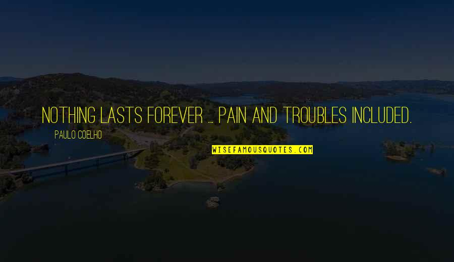 Nothing Lasts Quotes By Paulo Coelho: Nothing lasts forever ... pain and troubles included.