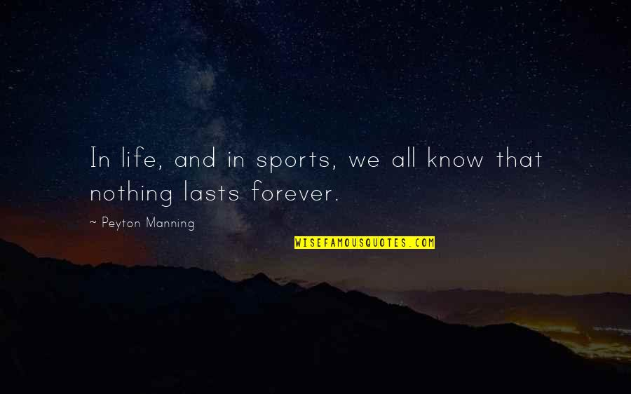 Nothing Lasts Quotes By Peyton Manning: In life, and in sports, we all know