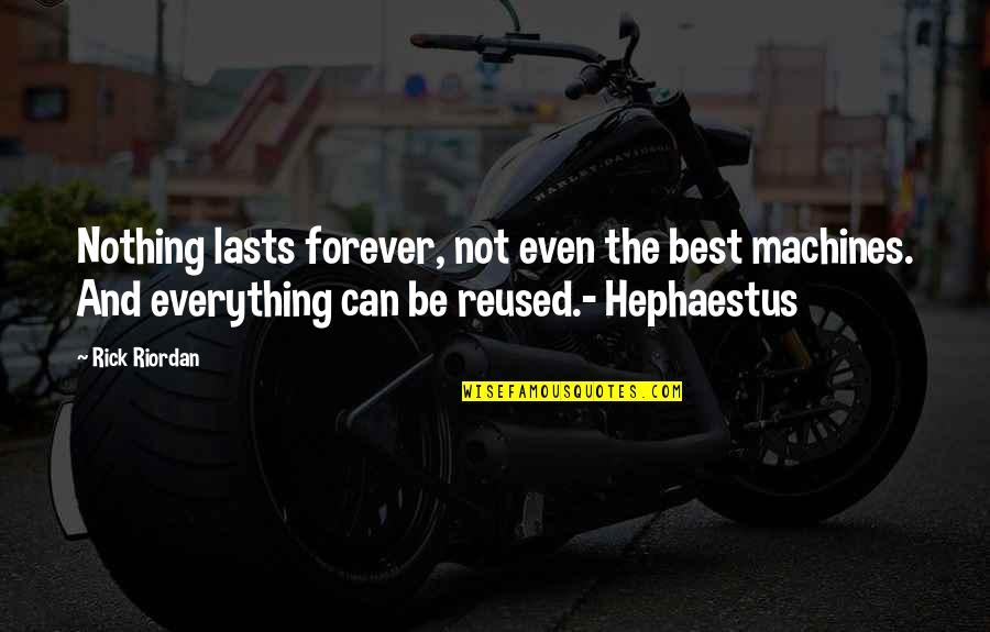 Nothing Lasts Quotes By Rick Riordan: Nothing lasts forever, not even the best machines.