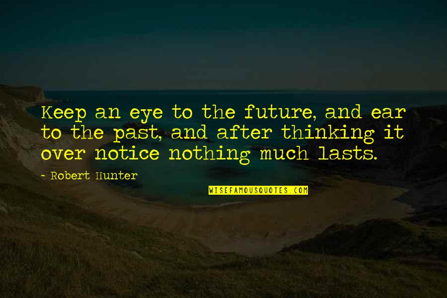 Nothing Lasts Quotes By Robert Hunter: Keep an eye to the future, and ear