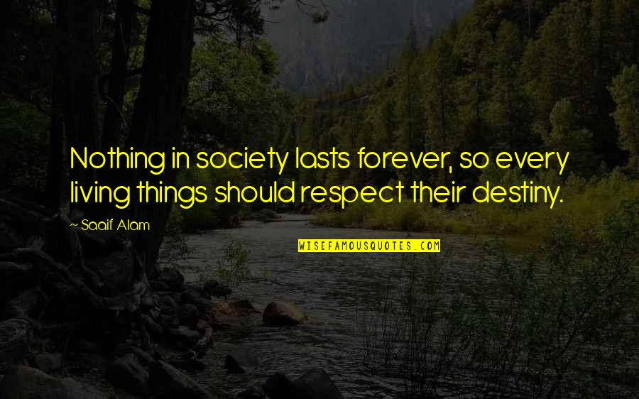 Nothing Lasts Quotes By Saaif Alam: Nothing in society lasts forever, so every living