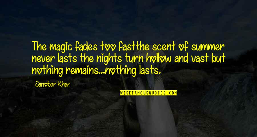 Nothing Lasts Quotes By Sanober Khan: The magic fades too fastthe scent of summer