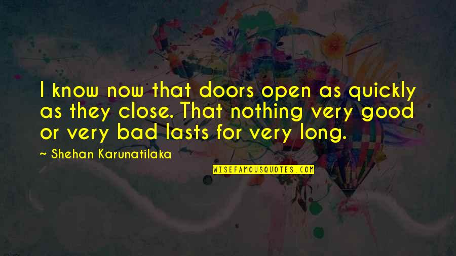 Nothing Lasts Quotes By Shehan Karunatilaka: I know now that doors open as quickly