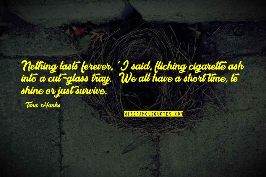 Nothing Lasts Quotes By Tara Hanks: Nothing lasts forever,' I said, flicking cigarette ash