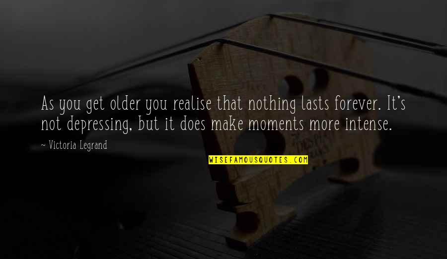 Nothing Lasts Quotes By Victoria Legrand: As you get older you realise that nothing