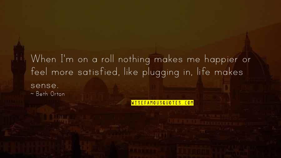 Nothing Make Sense Quotes By Beth Orton: When I'm on a roll nothing makes me