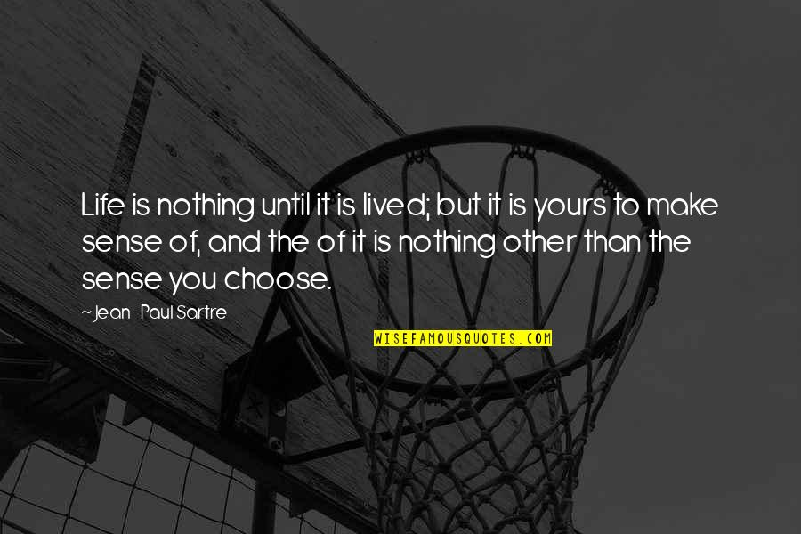 Nothing Make Sense Quotes By Jean-Paul Sartre: Life is nothing until it is lived; but