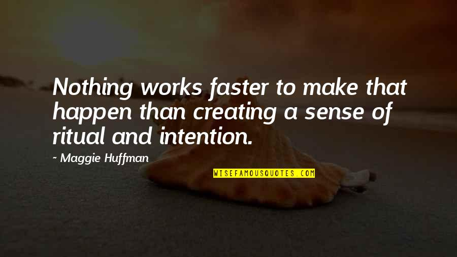 Nothing Make Sense Quotes By Maggie Huffman: Nothing works faster to make that happen than