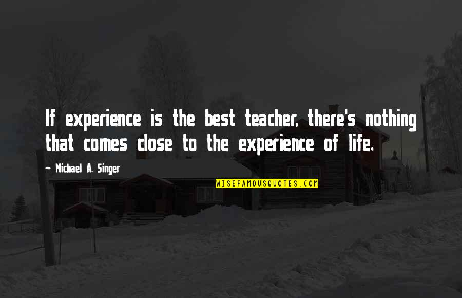 Nothing Make Sense Quotes By Michael A. Singer: If experience is the best teacher, there's nothing