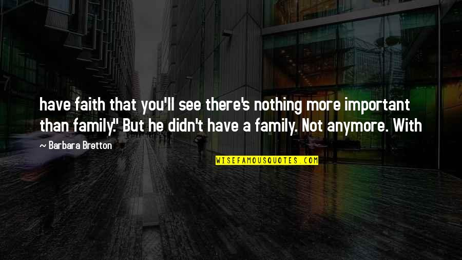 Nothing More Important Than Family Quotes By Barbara Bretton: have faith that you'll see there's nothing more