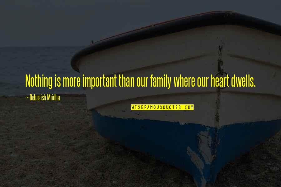 Nothing More Important Than Family Quotes By Debasish Mridha: Nothing is more important than our family where