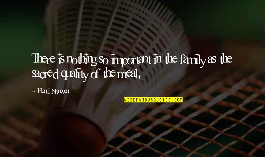 Nothing More Important Than Family Quotes By Henri Nouwen: There is nothing so important in the family