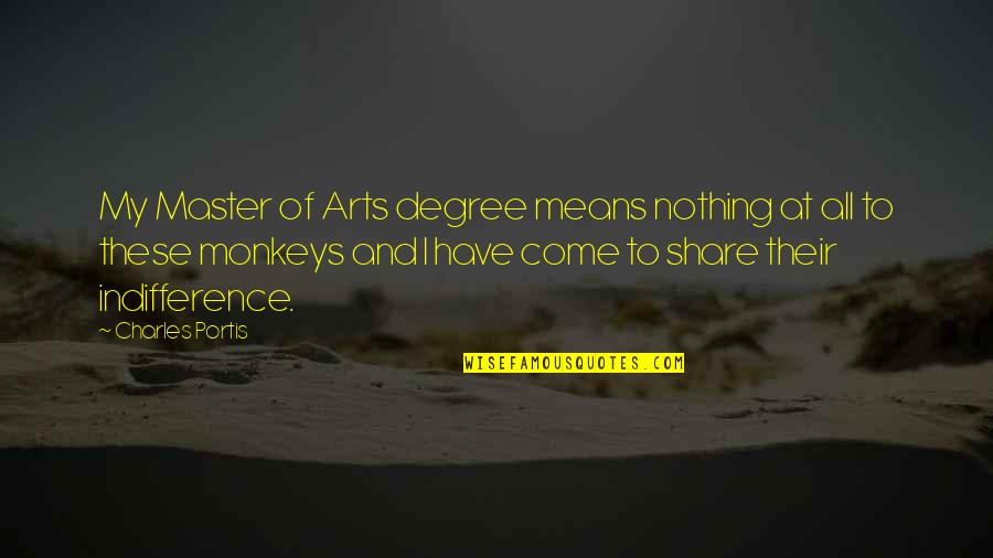 Nothing To Share Quotes By Charles Portis: My Master of Arts degree means nothing at
