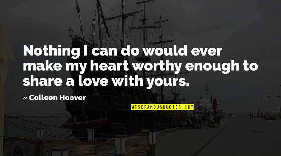 Nothing To Share Quotes By Colleen Hoover: Nothing I can do would ever make my