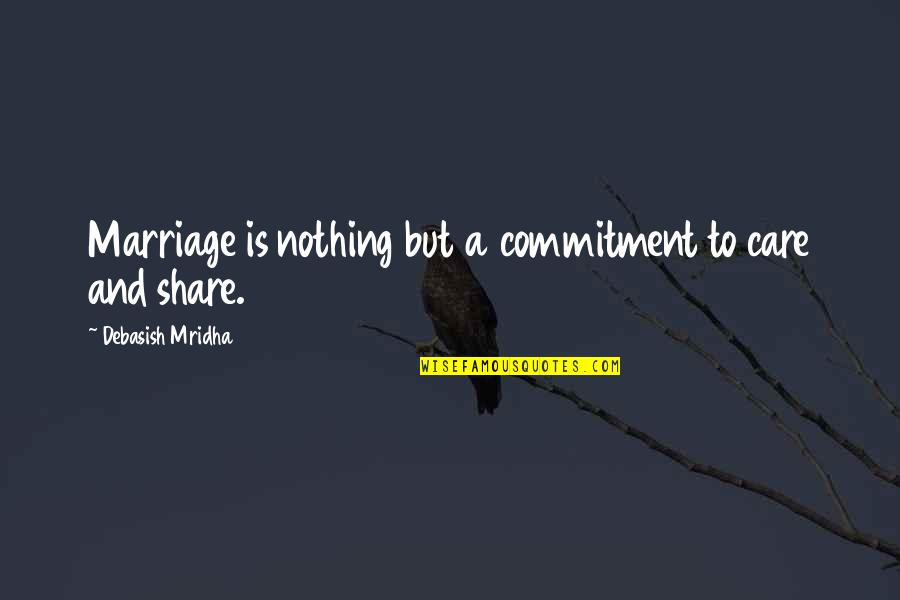 Nothing To Share Quotes By Debasish Mridha: Marriage is nothing but a commitment to care