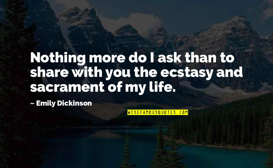 Nothing To Share Quotes By Emily Dickinson: Nothing more do I ask than to share