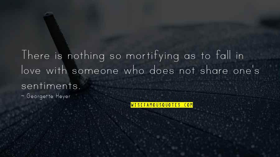 Nothing To Share Quotes By Georgette Heyer: There is nothing so mortifying as to fall