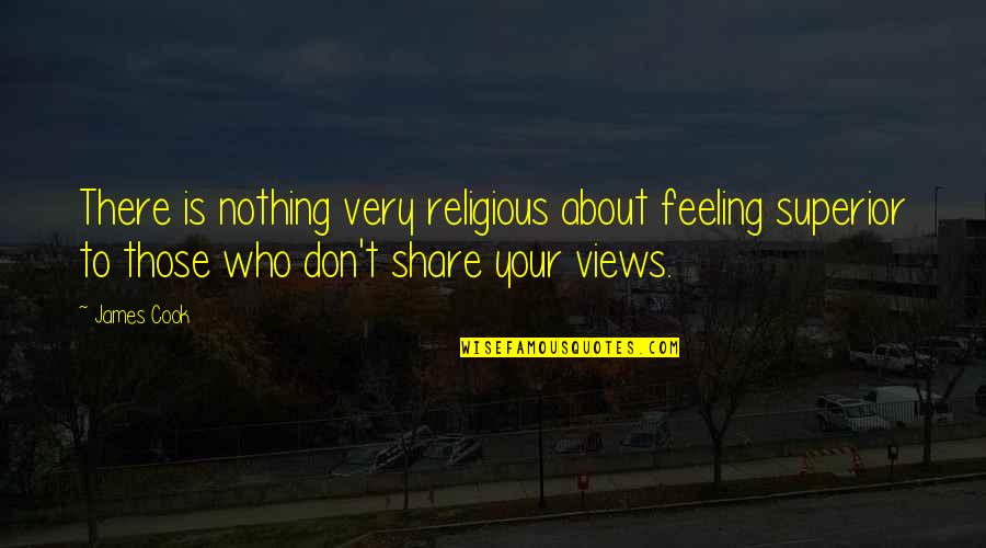 Nothing To Share Quotes By James Cook: There is nothing very religious about feeling superior