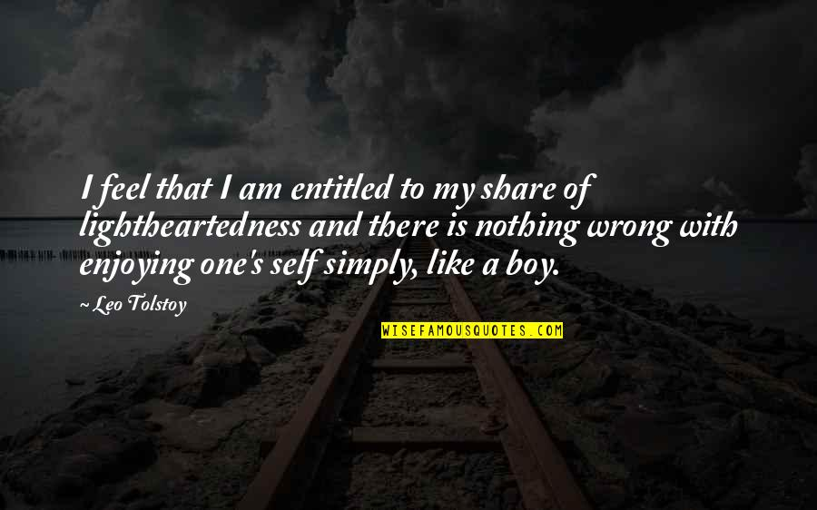 Nothing To Share Quotes By Leo Tolstoy: I feel that I am entitled to my