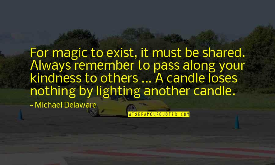 Nothing To Share Quotes By Michael Delaware: For magic to exist, it must be shared.