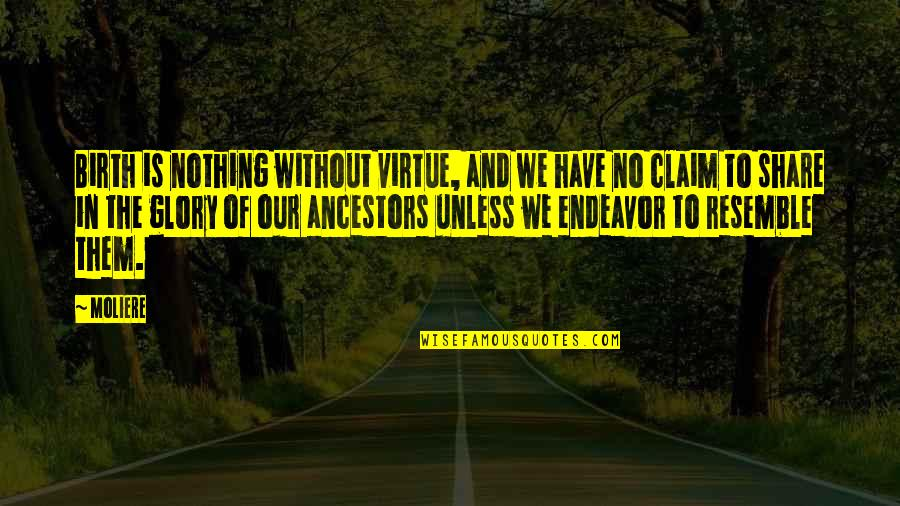 Nothing To Share Quotes By Moliere: Birth is nothing without virtue, and we have