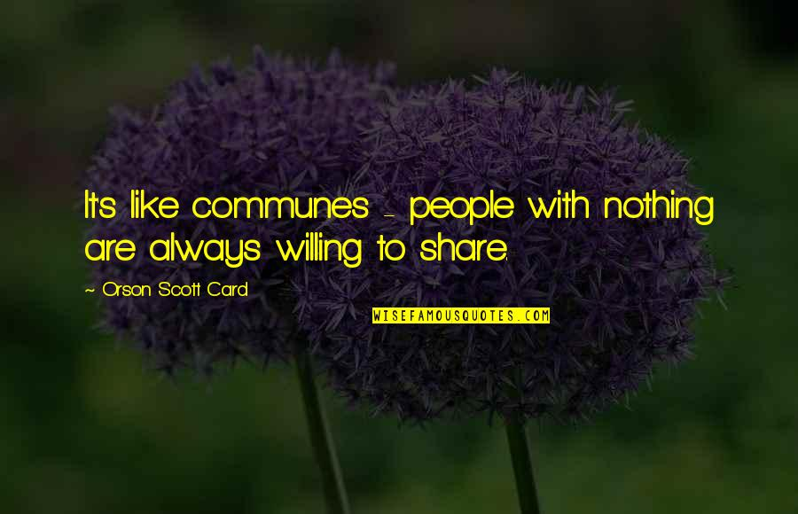 Nothing To Share Quotes By Orson Scott Card: It's like communes - people with nothing are