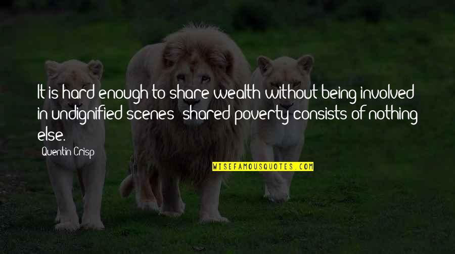 Nothing To Share Quotes By Quentin Crisp: It is hard enough to share wealth without