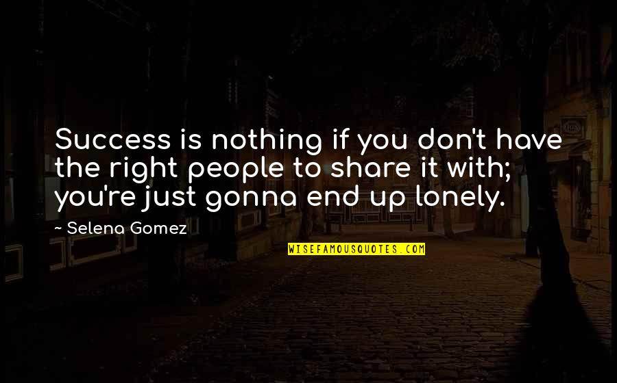 Nothing To Share Quotes By Selena Gomez: Success is nothing if you don't have the
