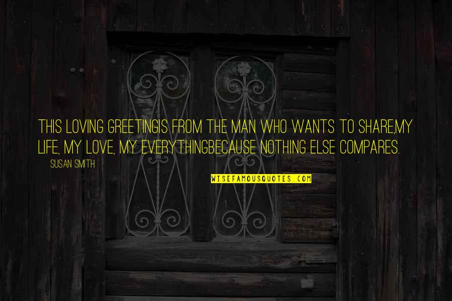 Nothing To Share Quotes By Susan Smith: This loving greetingis from the man who wants