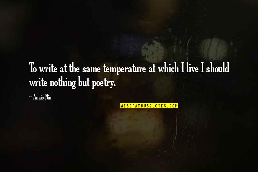 Nothing Was Ever The Same Quotes By Anais Nin: To write at the same temperature at which