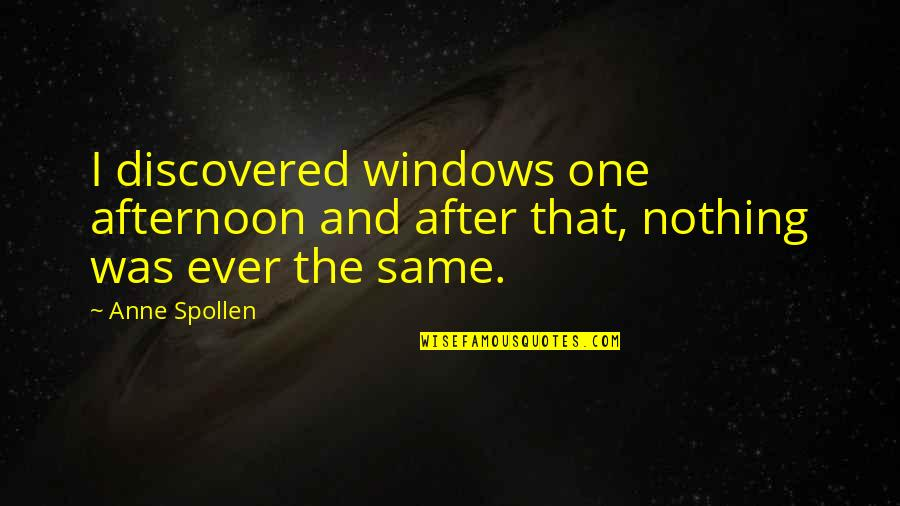 Nothing Was Ever The Same Quotes By Anne Spollen: I discovered windows one afternoon and after that,
