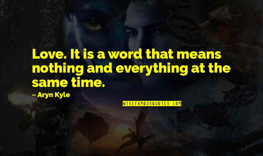 Nothing Was Ever The Same Quotes By Aryn Kyle: Love. It is a word that means nothing