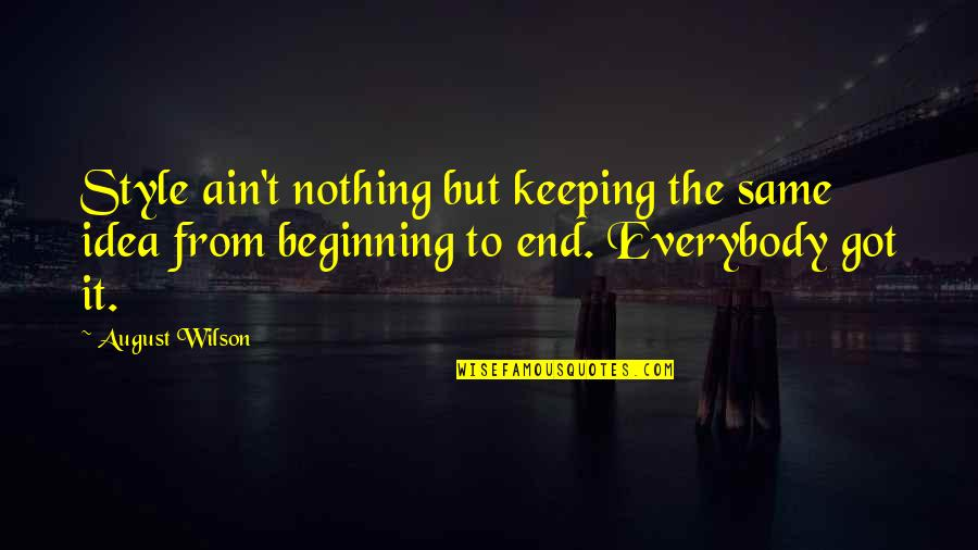 Nothing Was Ever The Same Quotes By August Wilson: Style ain't nothing but keeping the same idea