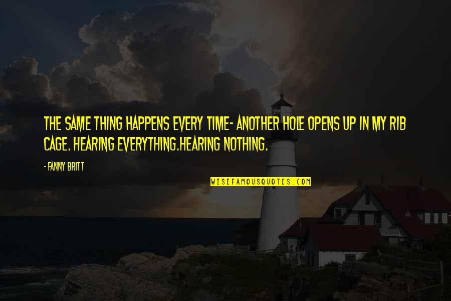 Nothing Was Ever The Same Quotes By Fanny Britt: The same thing happens every time- another hole