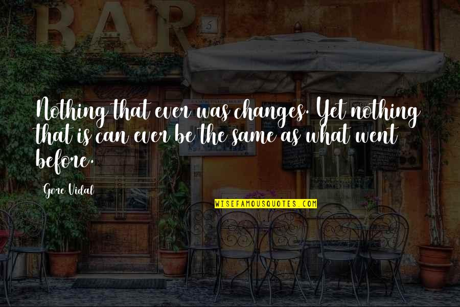 Nothing Was Ever The Same Quotes By Gore Vidal: Nothing that ever was changes. Yet nothing that