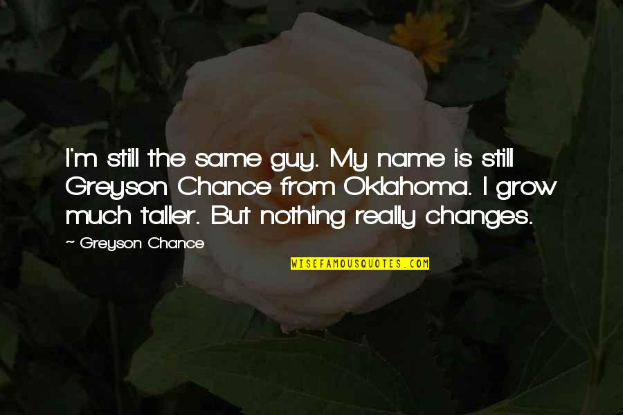 Nothing Was Ever The Same Quotes By Greyson Chance: I'm still the same guy. My name is