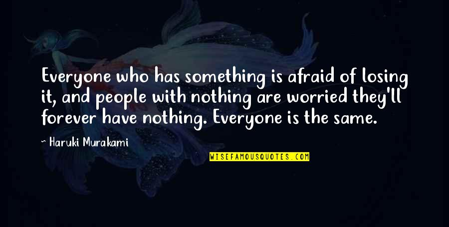 Nothing Was Ever The Same Quotes By Haruki Murakami: Everyone who has something is afraid of losing