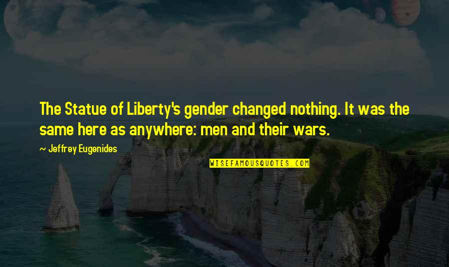 Nothing Was Ever The Same Quotes By Jeffrey Eugenides: The Statue of Liberty's gender changed nothing. It