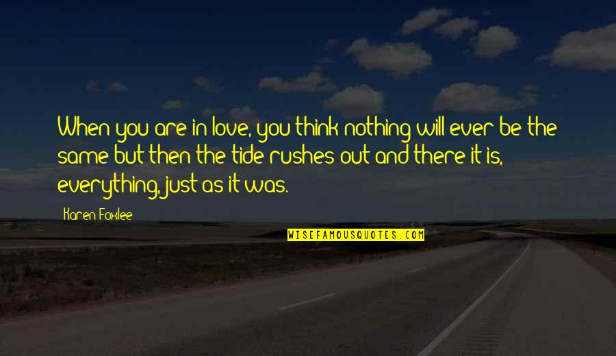 Nothing Was Ever The Same Quotes By Karen Foxlee: When you are in love, you think nothing