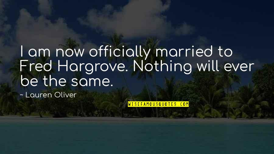 Nothing Was Ever The Same Quotes By Lauren Oliver: I am now officially married to Fred Hargrove.