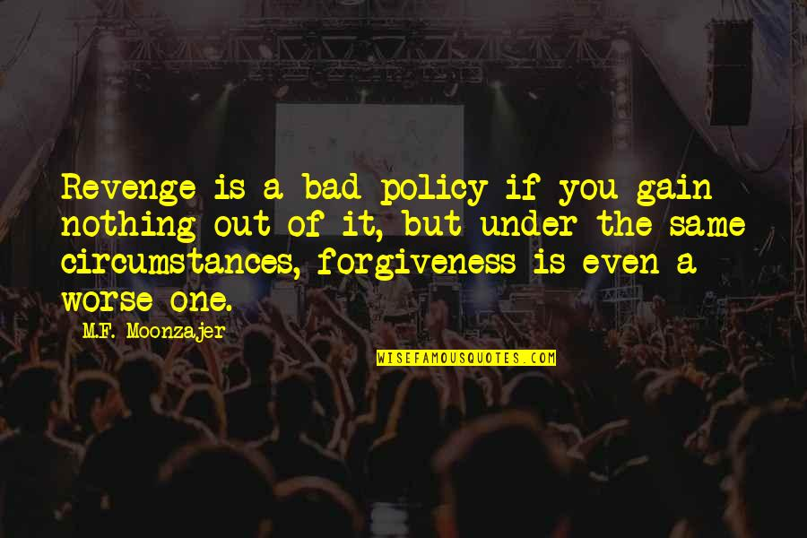 Nothing Was Ever The Same Quotes By M.F. Moonzajer: Revenge is a bad policy if you gain