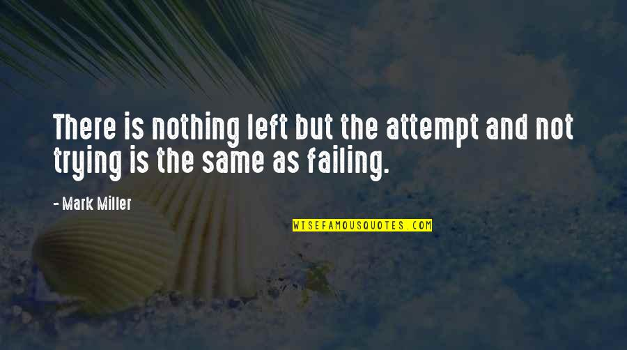 Nothing Was Ever The Same Quotes By Mark Miller: There is nothing left but the attempt and