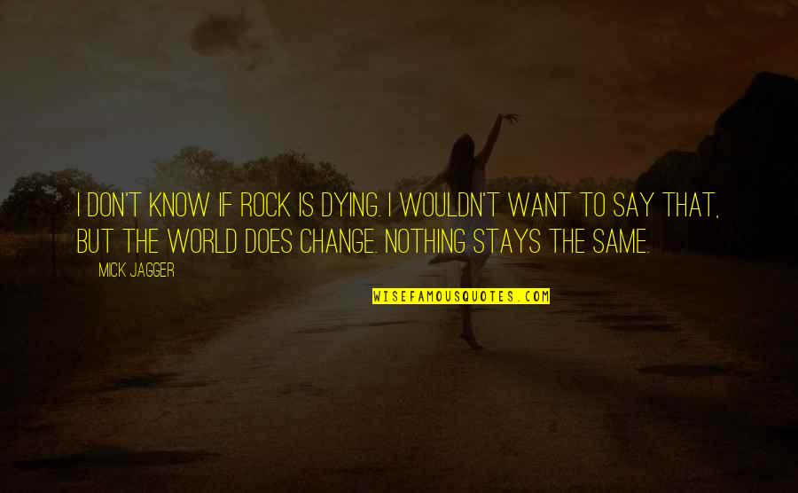 Nothing Was Ever The Same Quotes By Mick Jagger: I don't know if rock is dying. I