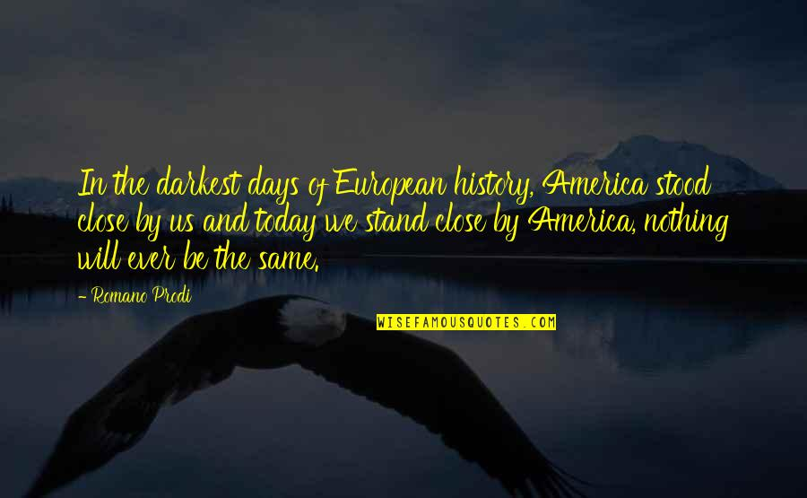 Nothing Was Ever The Same Quotes By Romano Prodi: In the darkest days of European history, America