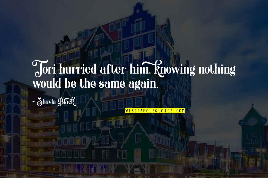 Nothing Was Ever The Same Quotes By Shayla Black: Tori hurried after him, knowing nothing would be