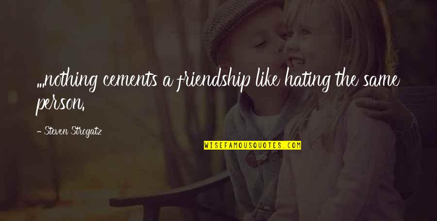 Nothing Was Ever The Same Quotes By Steven Strogatz: ...nothing cements a friendship like hating the same