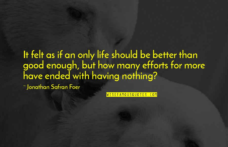 Nothing's Ever Good Enough Quotes By Jonathan Safran Foer: It felt as if an only life should