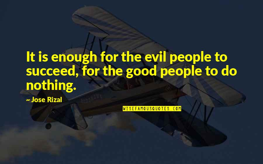 Nothing's Ever Good Enough Quotes By Jose Rizal: It is enough for the evil people to