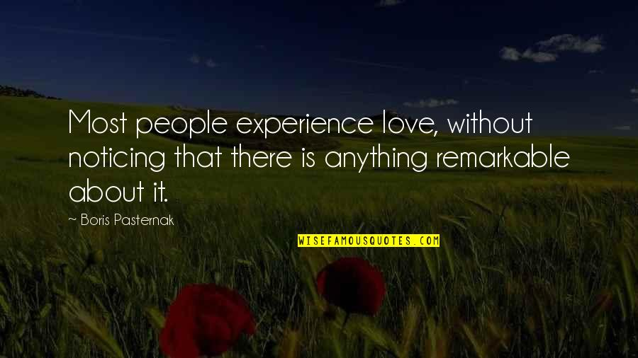 Noticing Love Quotes By Boris Pasternak: Most people experience love, without noticing that there