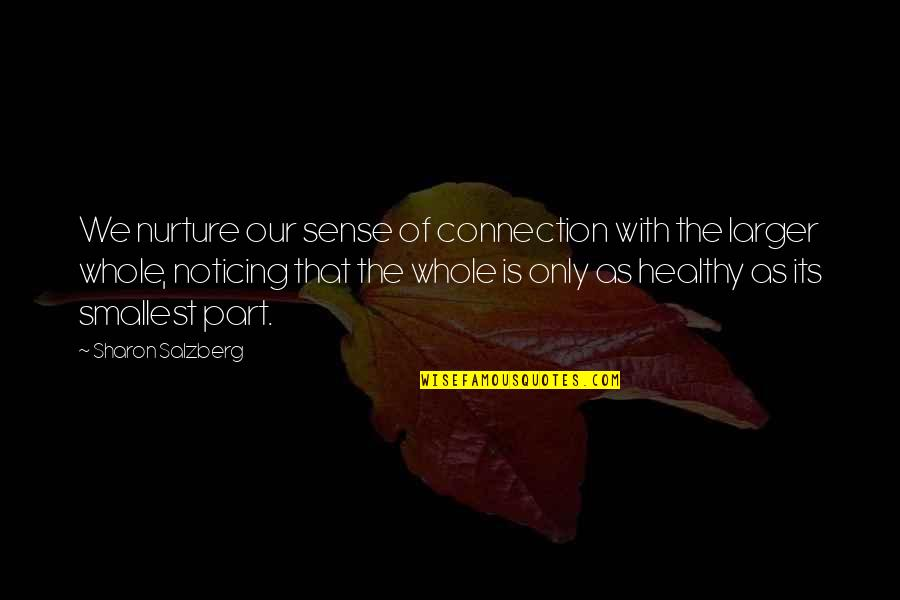 Noticing Love Quotes By Sharon Salzberg: We nurture our sense of connection with the